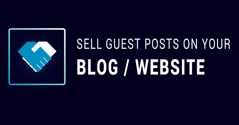 Sell Guest Posts on Your Blogging Websites
